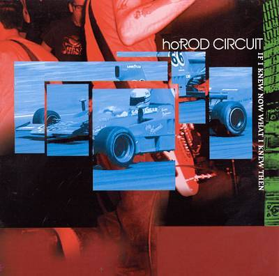 Hot Rod Circuit If I Knew Now What I Knew Then
