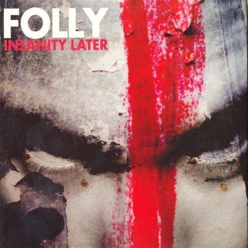 Folly Insanity Later